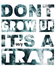 "maglietta T-Shirt,Cover PIXY ""Don't Grow up it's a trap"""