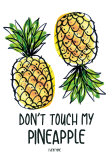 maglietta Don't Touch my Pineapple!