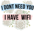 maglietta i dont need you, i have wifi