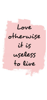 cover Love otherwise it is Useless to live