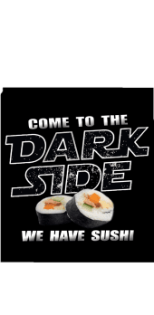 cover come to the dark side we have SUSHI!